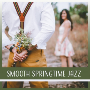 VA - Smooth Springtime Jazz: Sensual Jazz for Couples Dinner, Date Music for Intimate Moments Romantic, Walk in Park