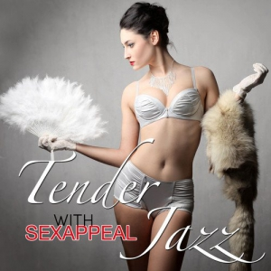 VA - Tender Jazz with Sexappeal – Best of Smooth Erotic Jazz Feelings