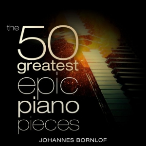 Johannes Bornlof - The 50 Greatest Epic Piano Pieces