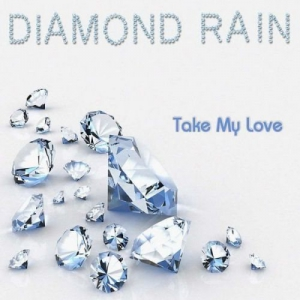 Diamond Rain - Take My Love