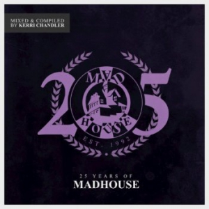 VA - 25 Years Of Madhouse [Mixed And Compiled By Kerri Chandler]