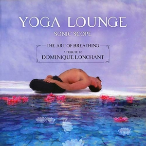 Sonic Scope - Yoga Lounge (The Art of Breathing - A Tribute to Dominique Lonchant)