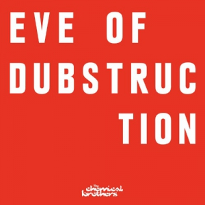 The Chemical Brothers - Eve Of Dubstruction (Single)