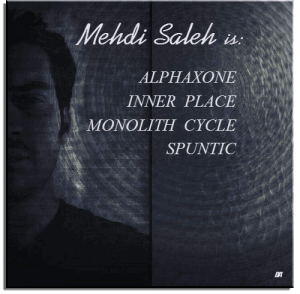 Mehdi Saleh aka: Alphaxone, Inner Place, Monolith Cycle, Spuntic - Discography 47 Releases