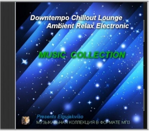 VA - Music Collection - Downtempo, Chillout, Lounge, Ambient, Relax, Electronic