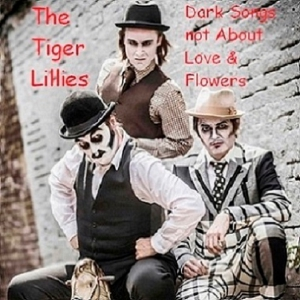 The Tiger Lillies - Dark Songs not About Love & Flowers (Compilation Album)